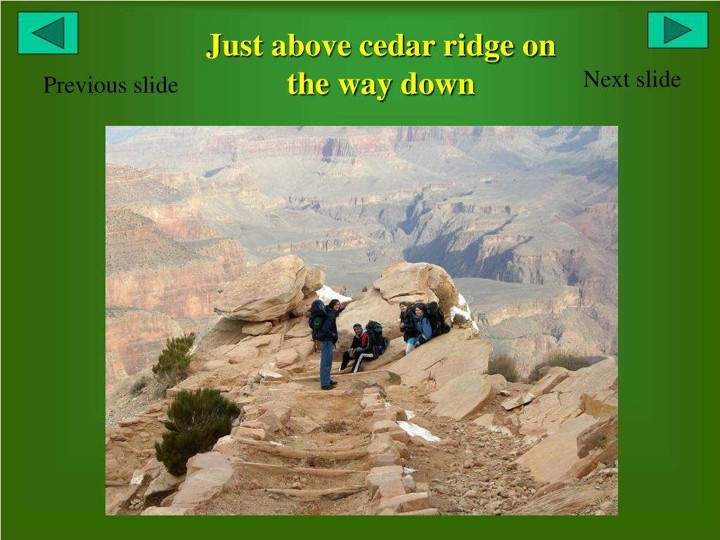 Just above cedar ridge on the way down