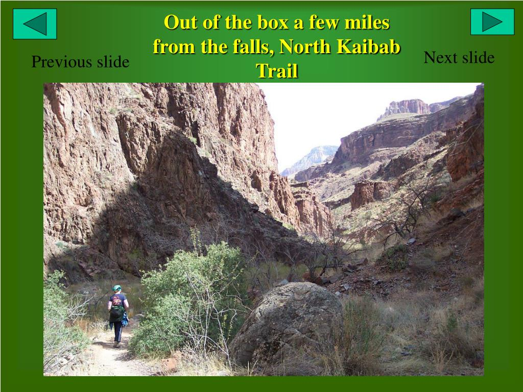 Out of the box a few miles from the falls, North Kaibab Trail