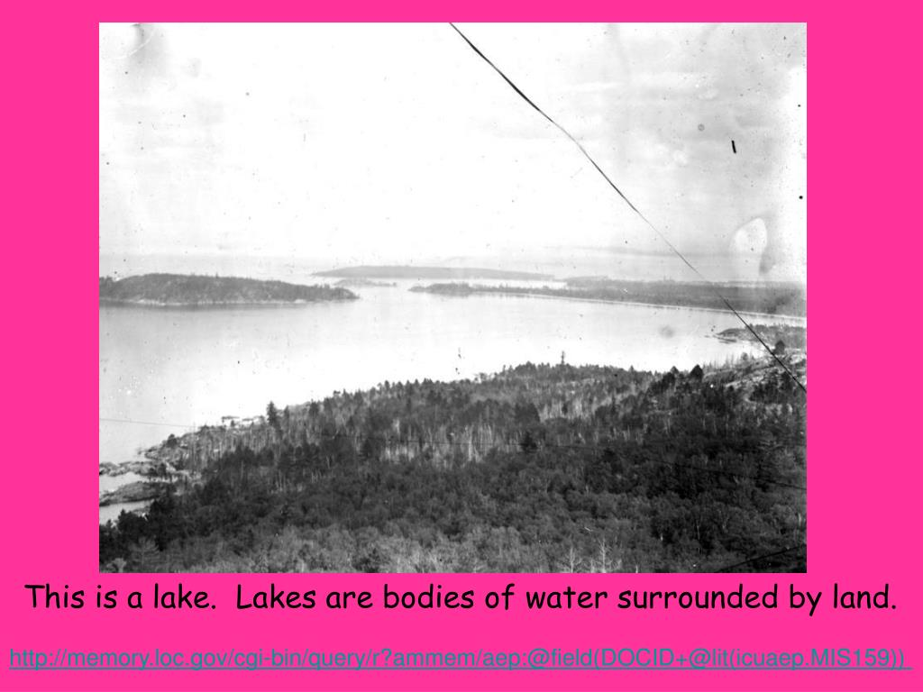 This is a lake.  Lakes are bodies of water surrounded by land.