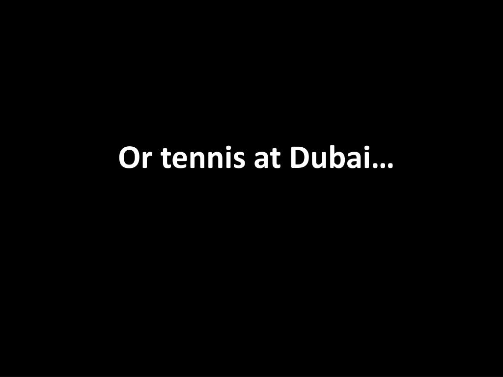 Or tennis at