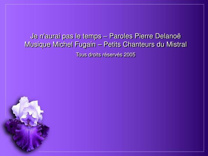 Je n'aurai pas le temps – Paroles Pierre Delanoë Musique Michel Fugain – Petits Chanteurs du Mistral