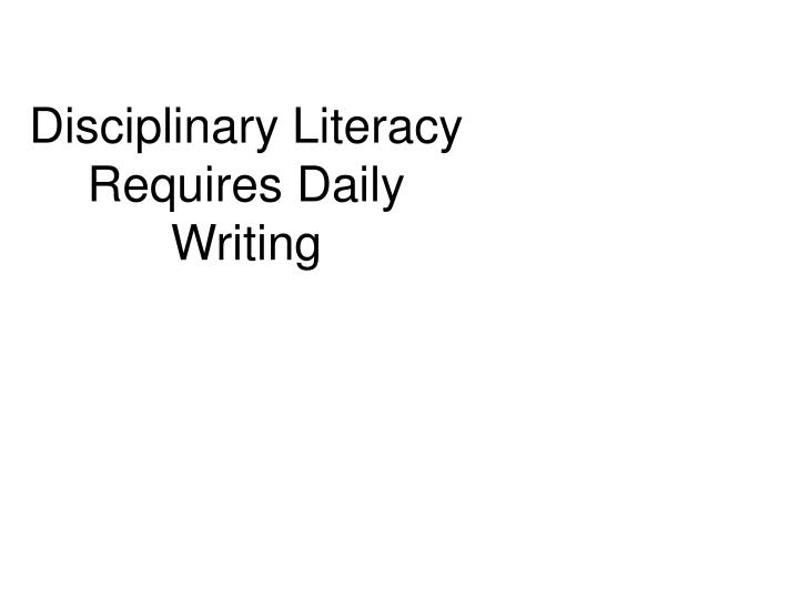 Disciplinary Literacy Requires Daily Writing