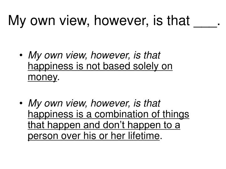 My own view, however, is that ___.