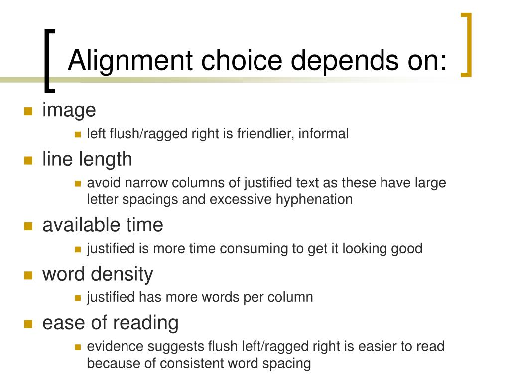 Alignment choice depends on:
