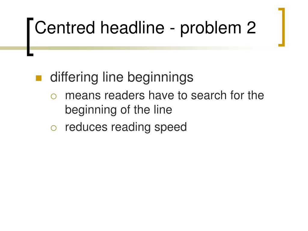 Centred headline - problem 2