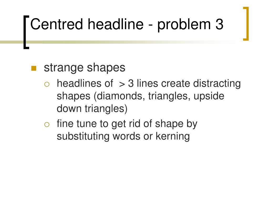 Centred headline - problem 3