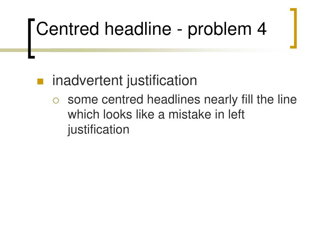 Centred headline - problem 4