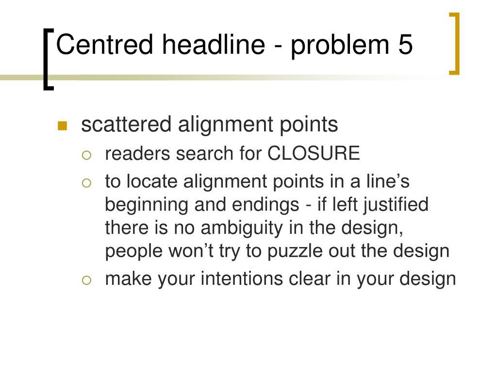 Centred headline - problem 5