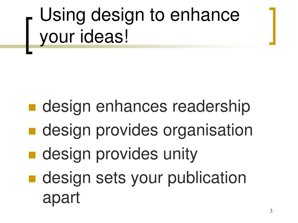 Using design to enhance your ideas!