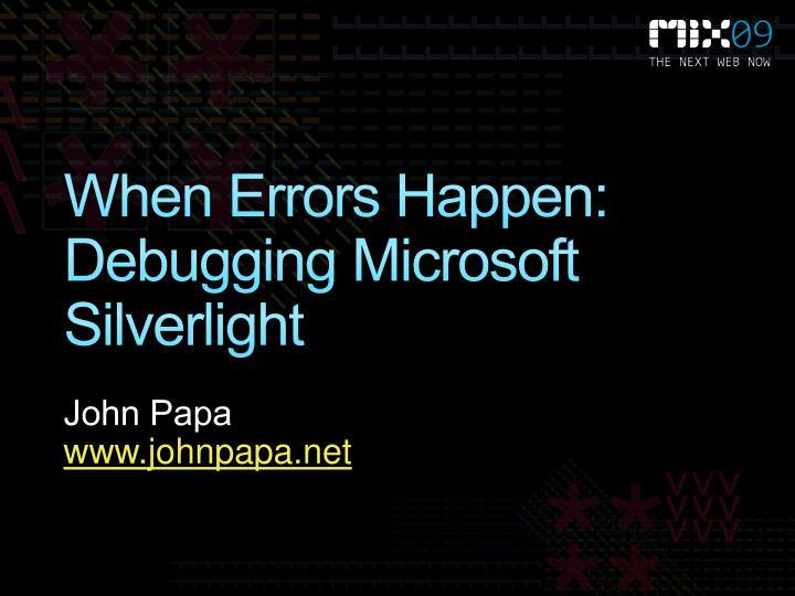 When Errors Happen: Debugging Microsoft Silverlight