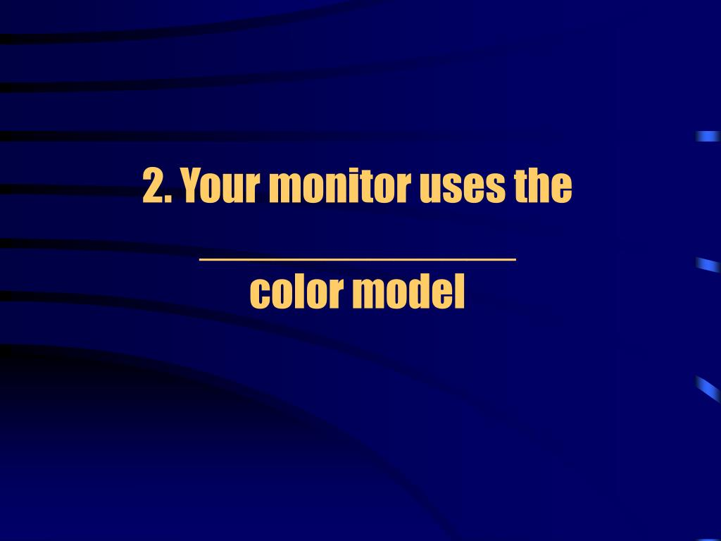 2. Your monitor uses the  _____________