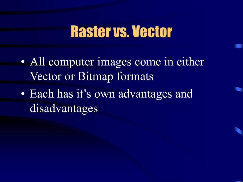 Raster vs. Vector