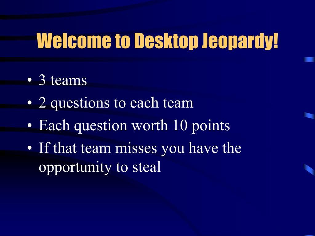 Welcome to Desktop Jeopardy!