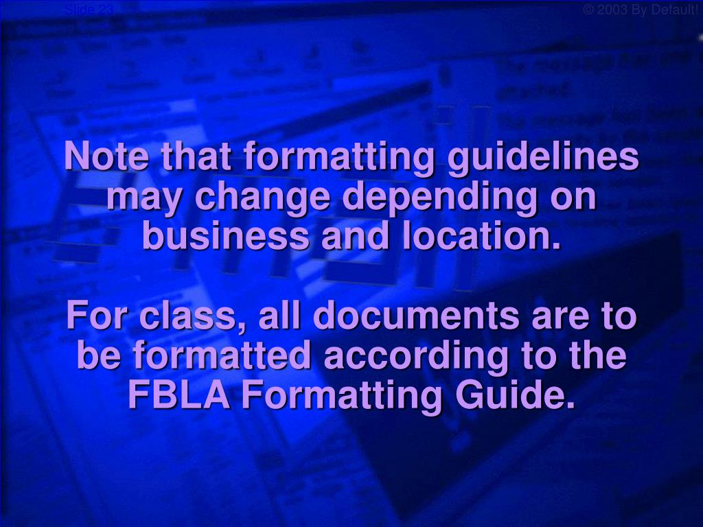 Note that formatting guidelines may change depending on business and location.