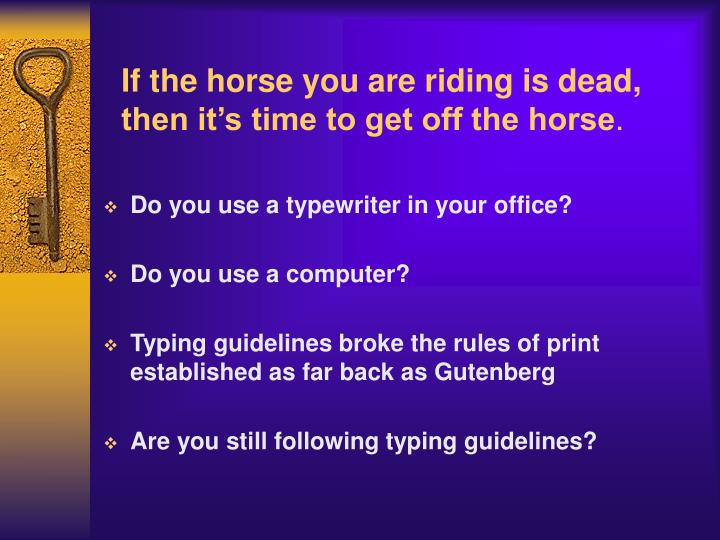 If the horse you are riding is dead then it s time to get off the horse