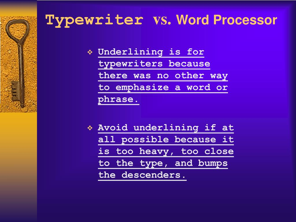 Underlining is for typewriters because there was no other way to emphasize a word or phrase.
