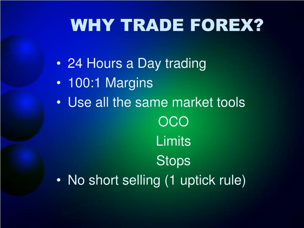 WHY TRADE FOREX?