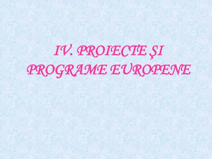 IV. PROIECTE ŞI PROGRAME EUROPENE