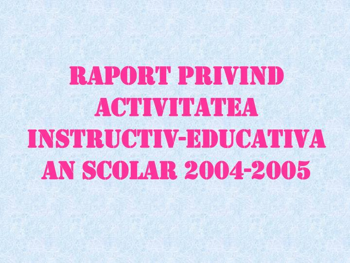 RAPORT PRIVIND ACTIVITATEA INSTRUCTIV-EDUCATIV
