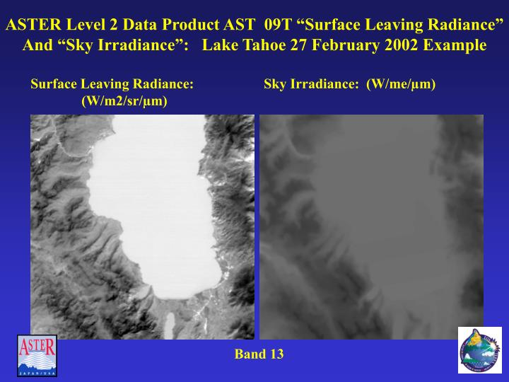 """ASTER Level 2 Data Product AST  09T """"Surface Leaving Radiance"""" And """"Sky Irradiance"""":   Lake Tahoe 27 February 2002 Example"""
