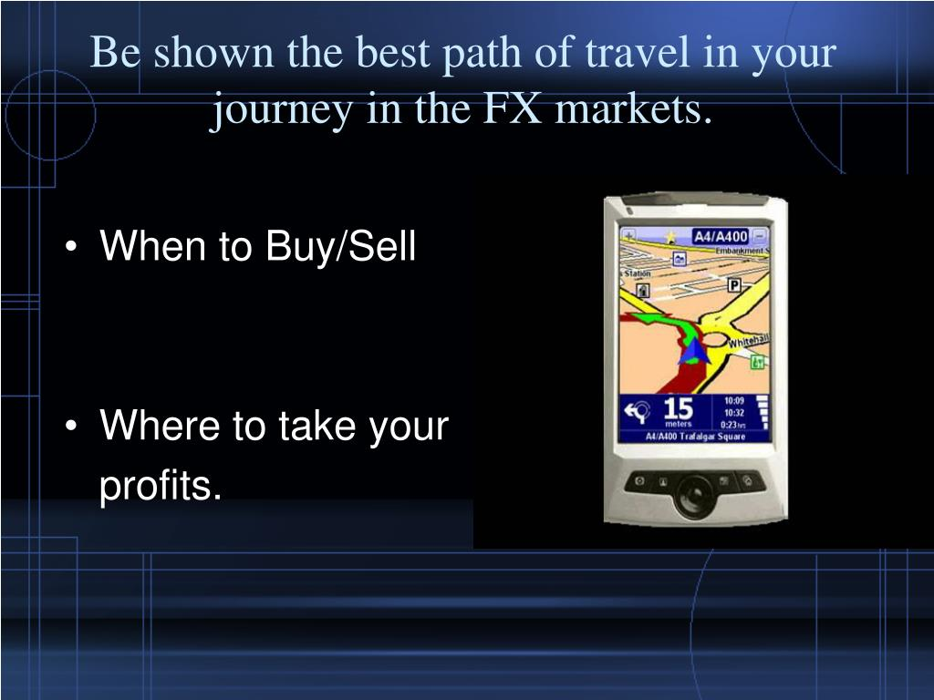 Be shown the best path of travel in your journey in the FX markets.