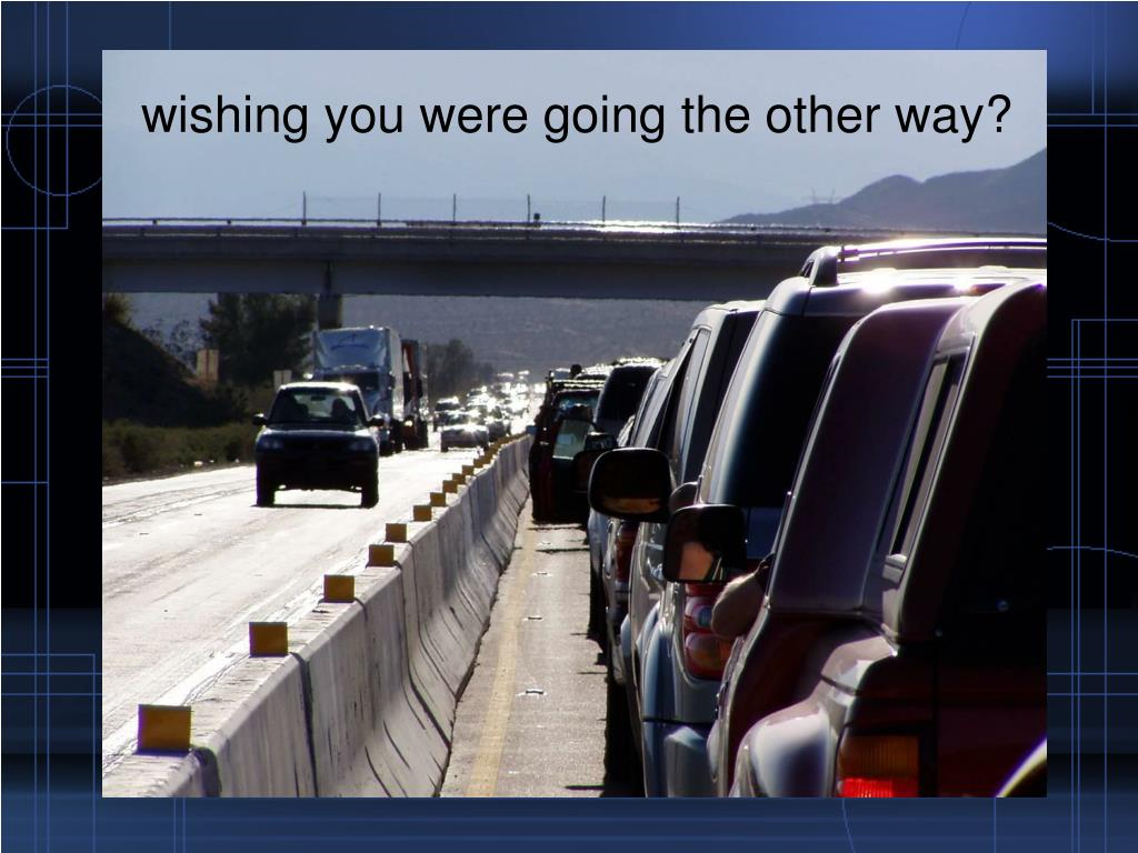 wishing you were going the other way?