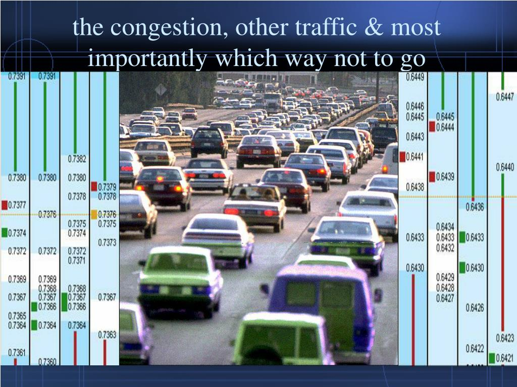 the congestion, other traffic & most importantly which way not to go