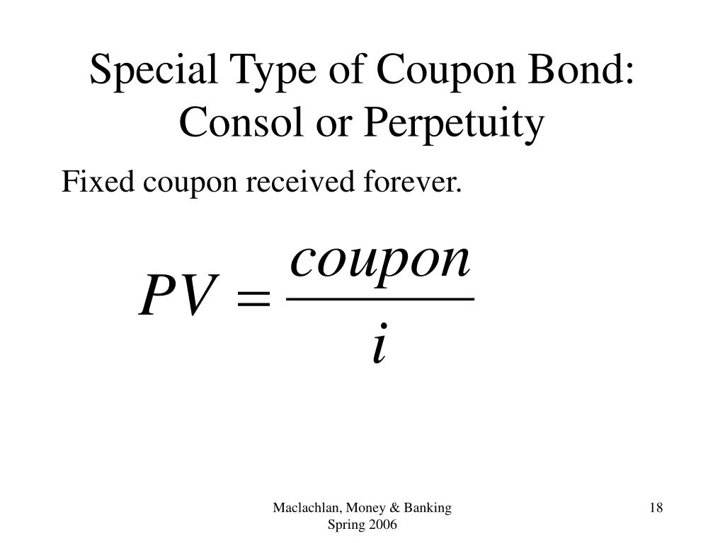Special Type of Coupon Bond: Consol or Perpetuity