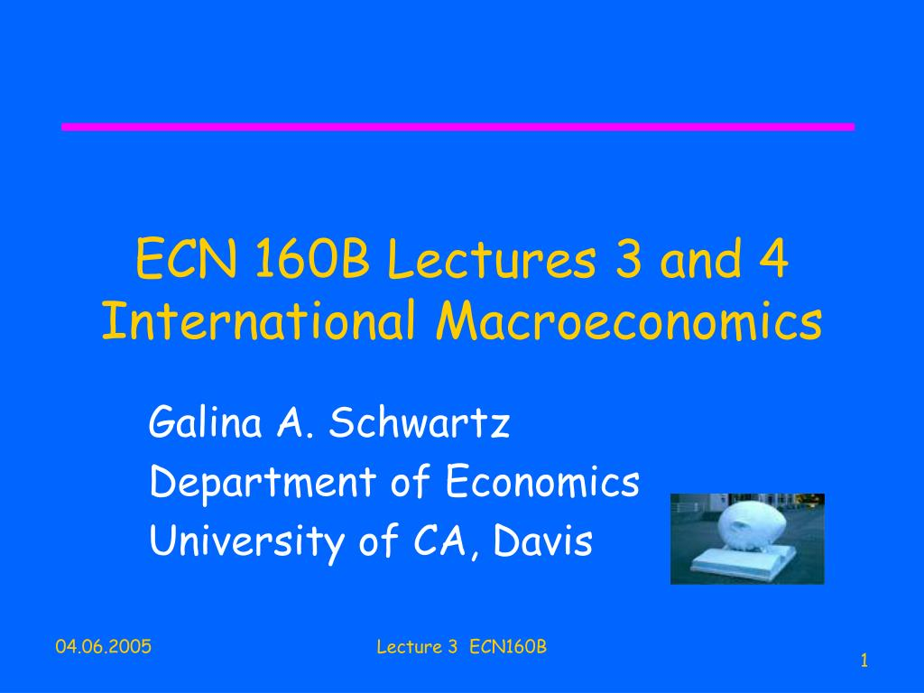 ECN 160B Lectures 3 and 4