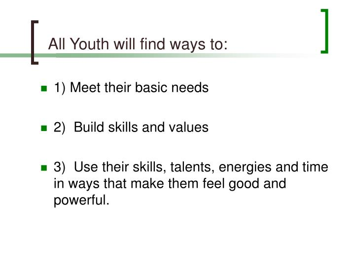 All Youth will find ways to: