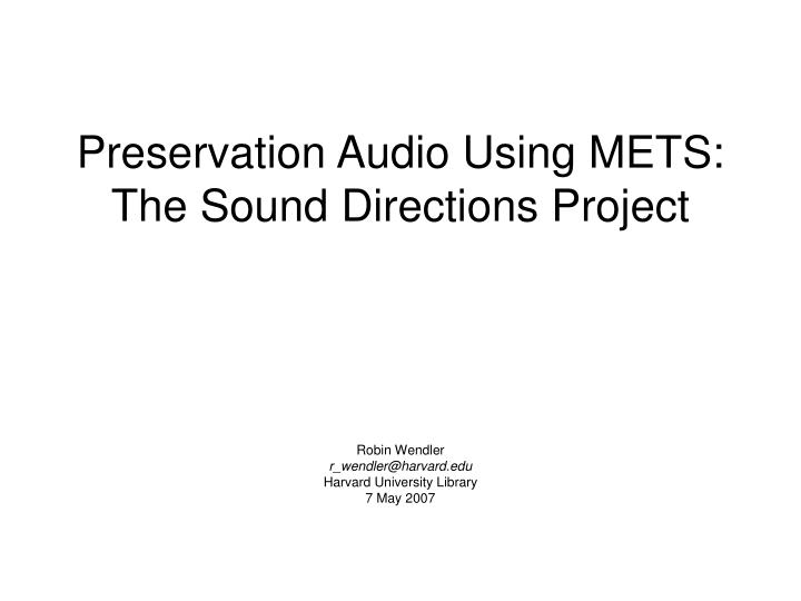 Preservation audio using mets the sound directions project