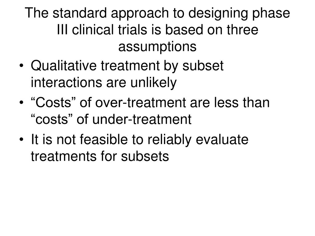 The standard approach to designing phase III clinical trials is based on three assumptions