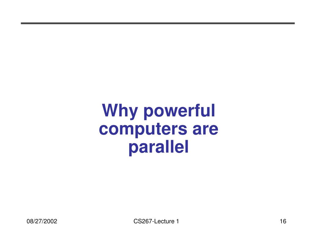 Why powerful computers are parallel