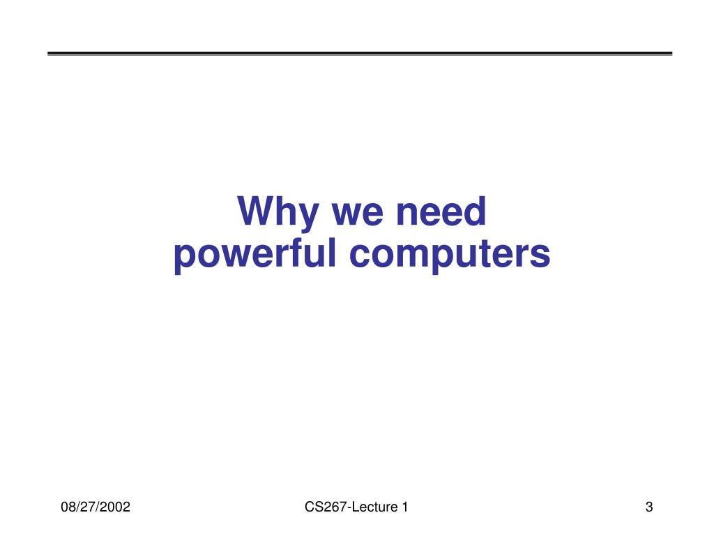 Why we need powerful computers