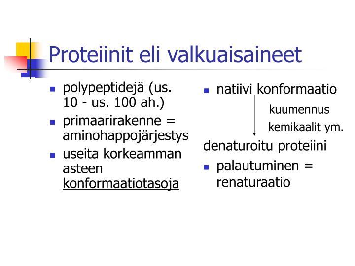 polypeptidejä (us. 10 - us. 100 ah.)