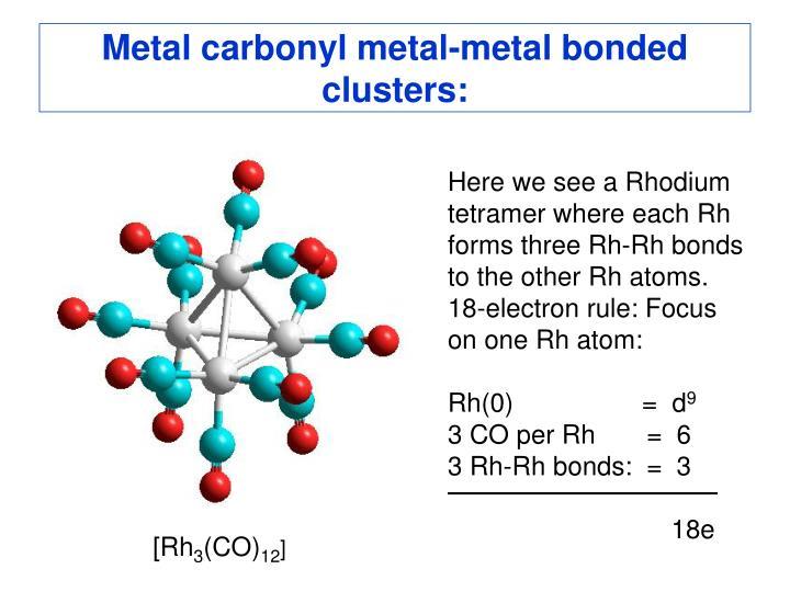 Metal carbonyl metal-metal bonded clusters: