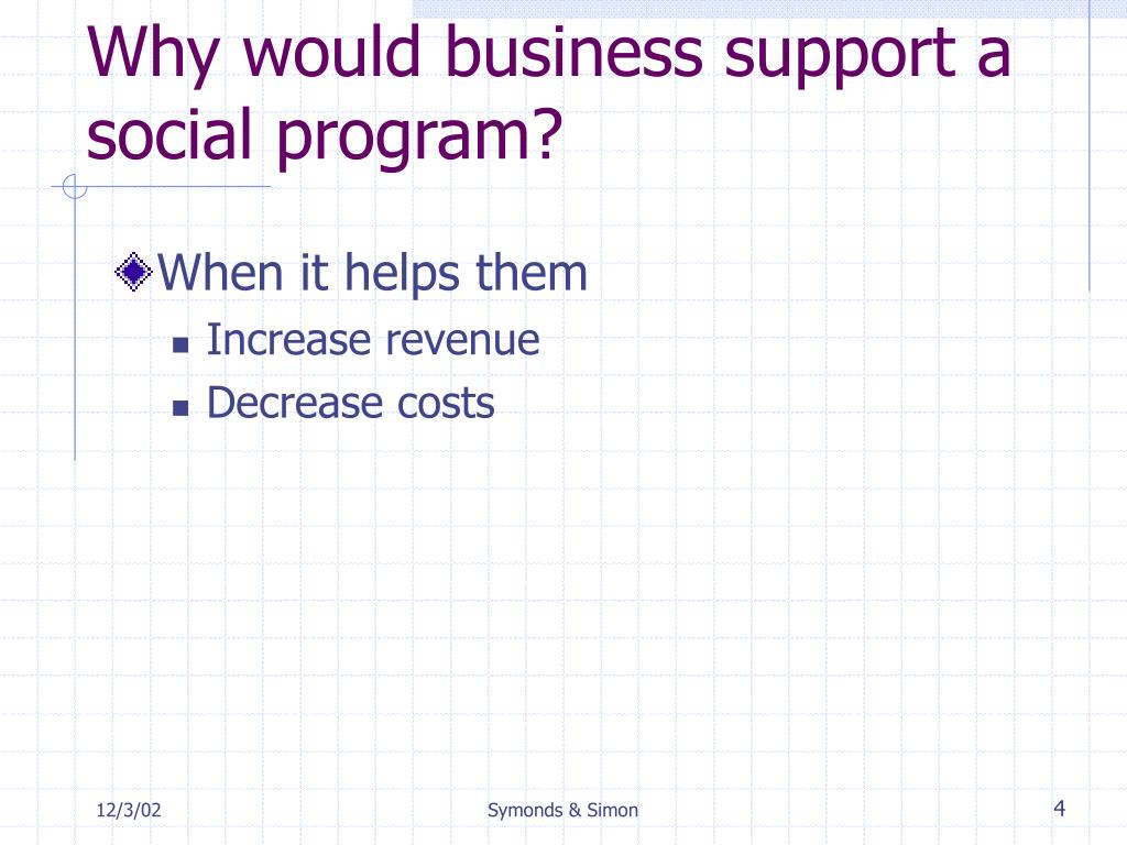 Why would business support a social program?
