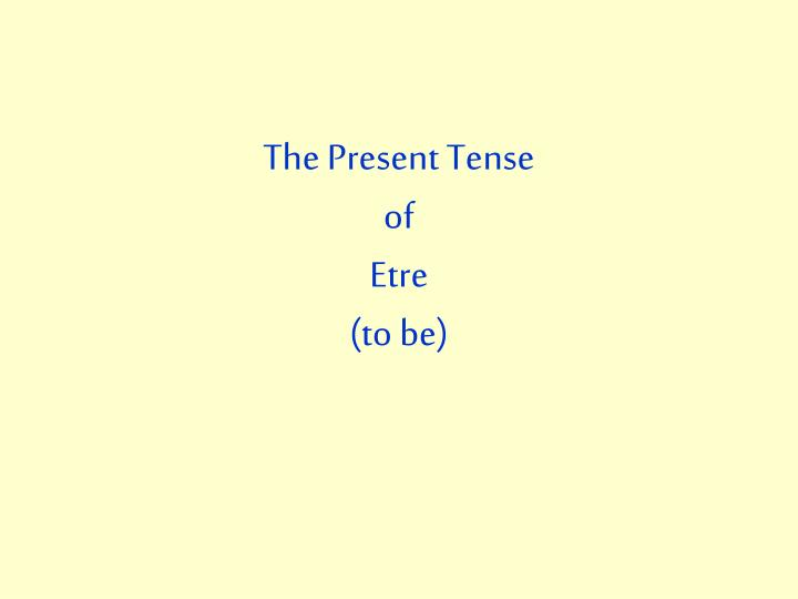 The present tense of etre to be