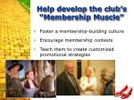 help develop the club s membership muscle