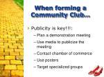 when forming a community club