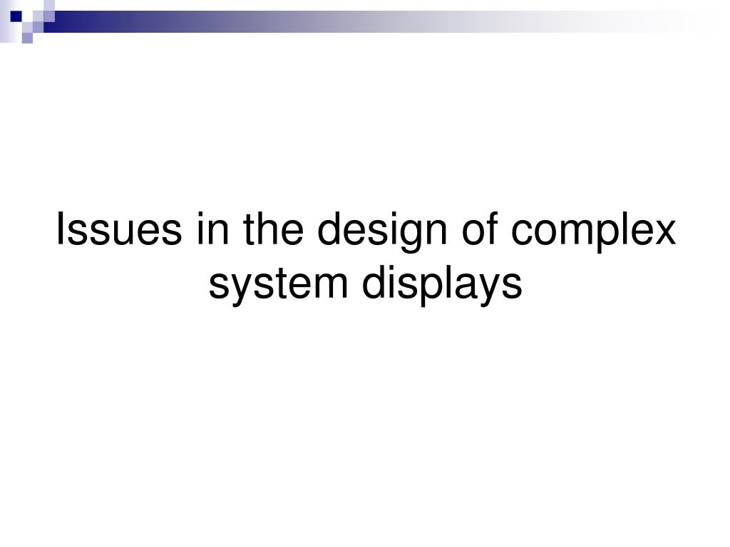 Issues in the design of complex system displays