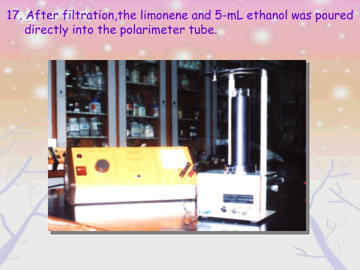 17. After filtration,the limonene and 5-mL ethanol was poured