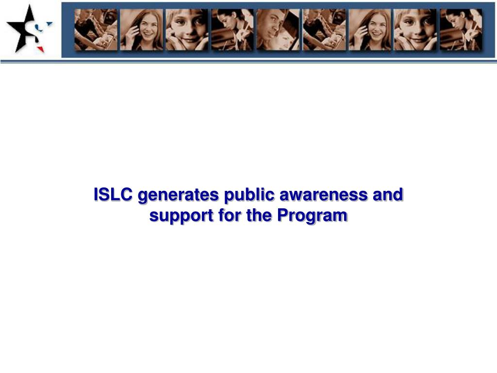 ISLC generates public awareness and support for the Program