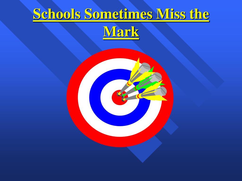 Schools Sometimes Miss the Mark