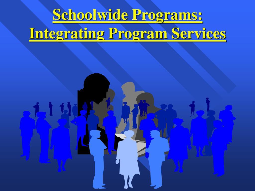 Schoolwide Programs:  Integrating Program Services