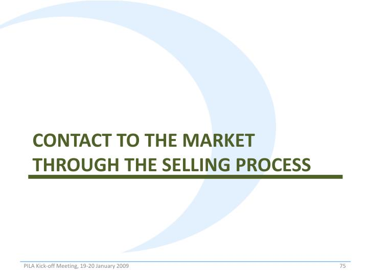 Contact to the market through the selling process