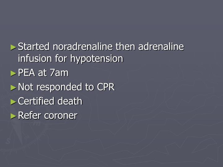 Started noradrenaline then adrenaline infusion for hypotension