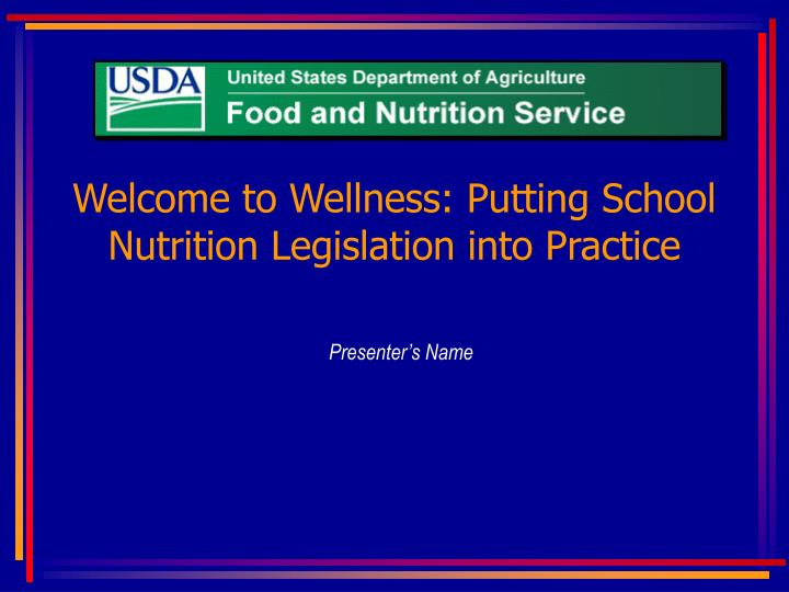 Welcome to wellness putting school nutrition legislation into practice