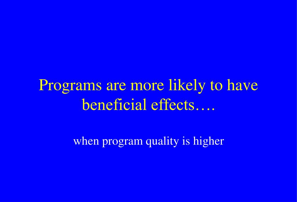 Programs are more likely to have beneficial effects….