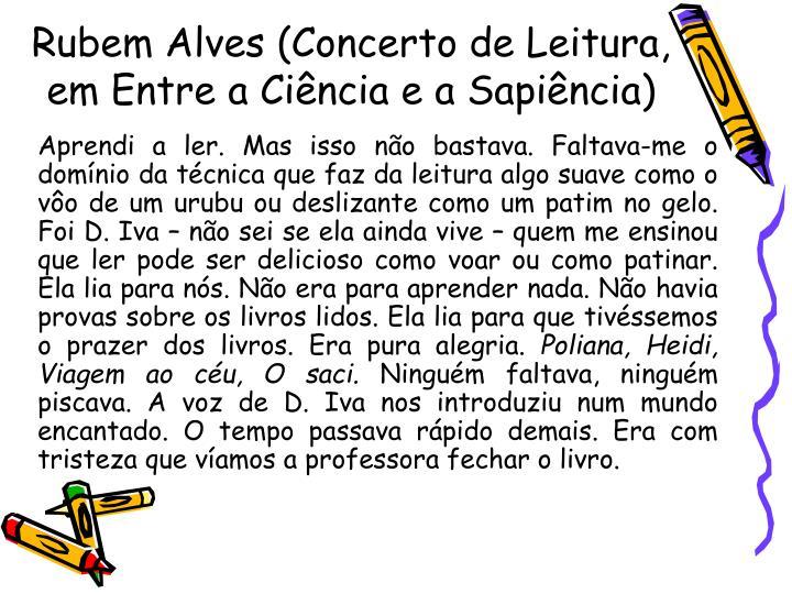 Rubem Alves (Concerto de Leitura, em Entre a Ciência e a Sapiência)